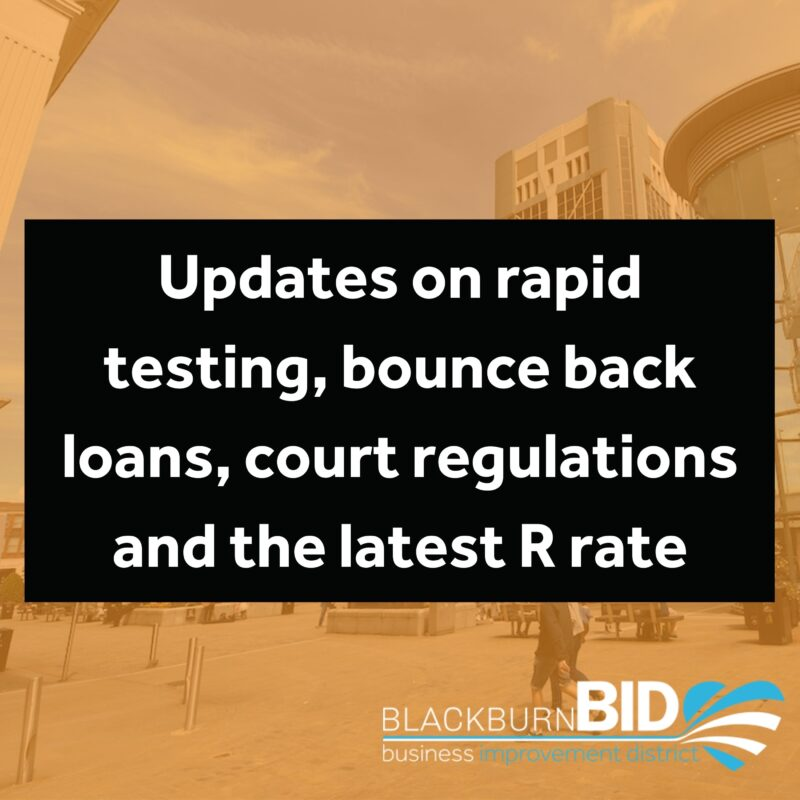 Updates on rapid testing, bounce back loans, court regulations and the latest R rate