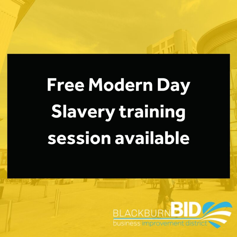 A free training session is available for Blackburn BID members on Modern Day Slavery. It's being provided by the Lancashire Police and Crime Commissioner (PCC) and the session features Rah Rah theatre company.