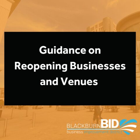 Guidance on Reopening Businesses and Venues in the 4 step process out of lockdown,