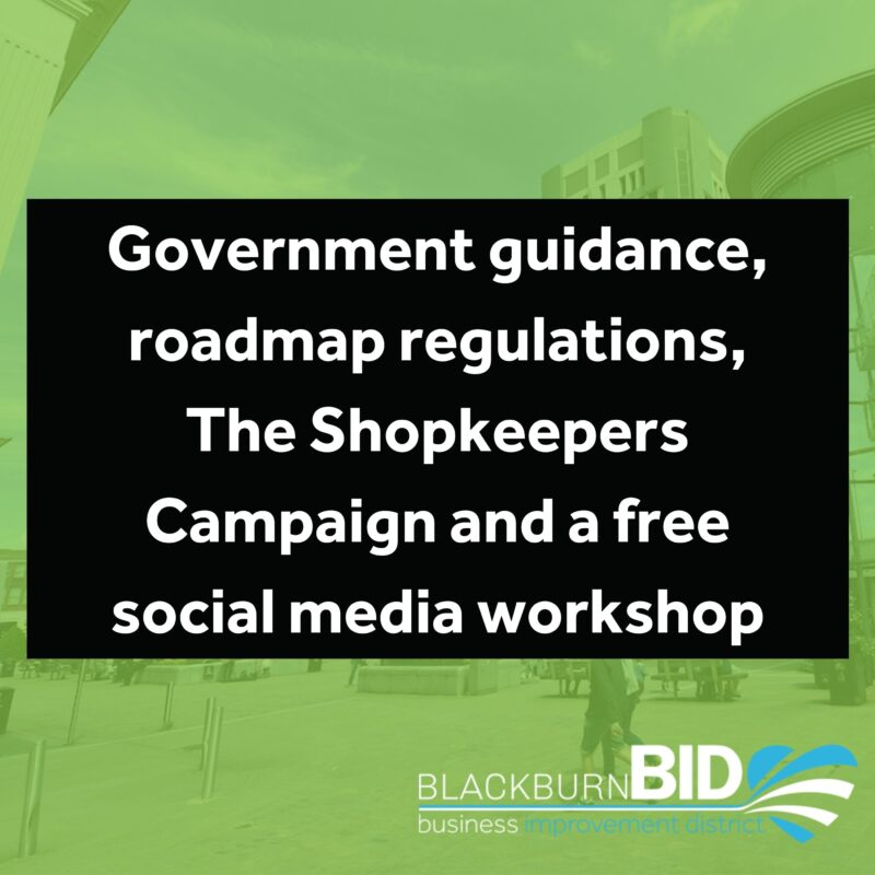 The latest news regarding government guidance, roadmap regulations, The Shopkeepers Campaign and a free social media workshop