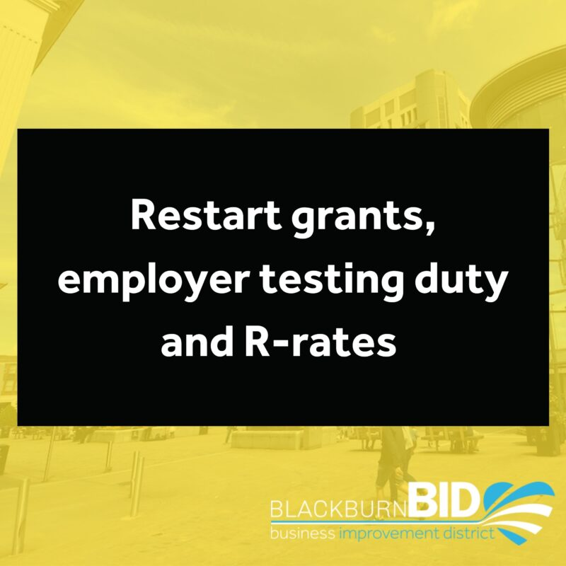 Find out the latest news about Restart grants, employer testing duty and R-rates here on the Blackburn BID website.