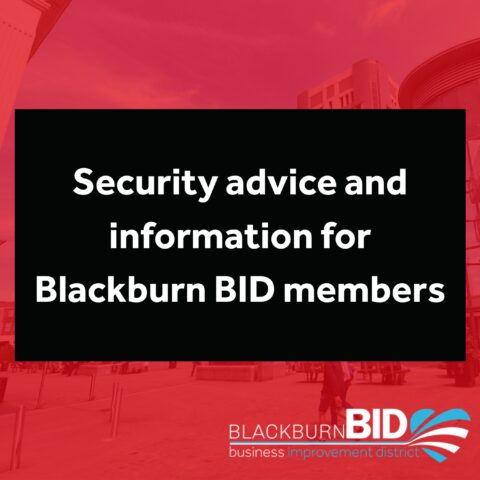Security advice and information for Blackburn BID members