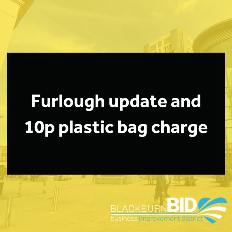 Furlough update and 10p plastic bag charge