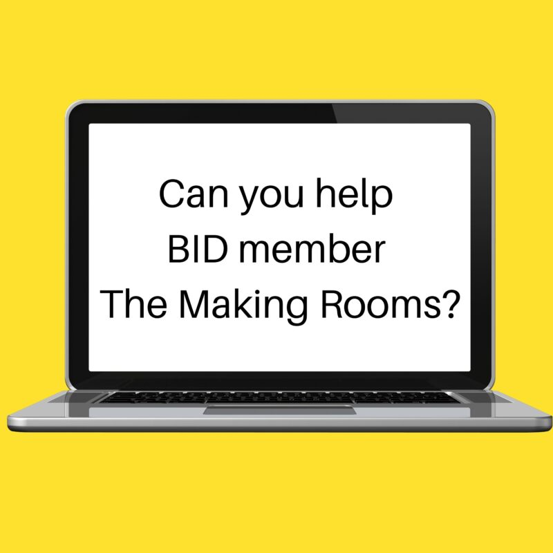 The making rooms are looking for newer computers and screens for their studios. Are you or do you know of anyone who is upgrading their computer equipment and might be willing to donate some of their old equipment to this brilliant BID member organisation instead of disposing of it? If so please let me know, and I'll put you in touch with The Making Rooms.