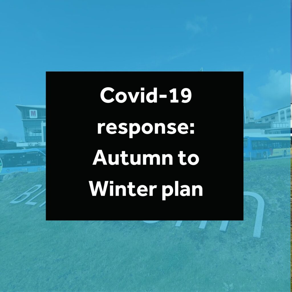 The Government has today set out it's 'COVID-19 RESPONSE: AUTUMN AND WINTER PLAN'.